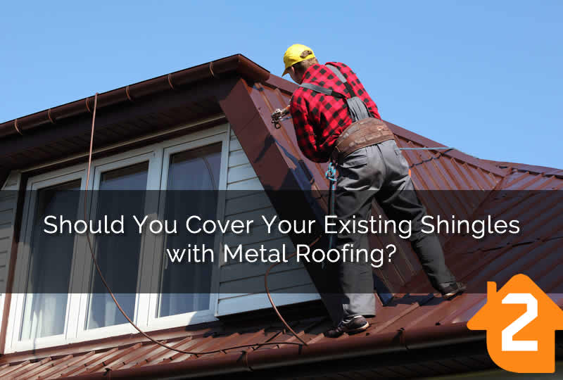 Cover Your Existing Shingles with Metal Roofing