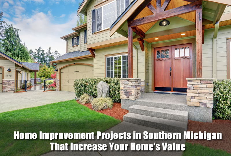 Home Improvement Projects in Southern Michigan That Increase Your Home's Value