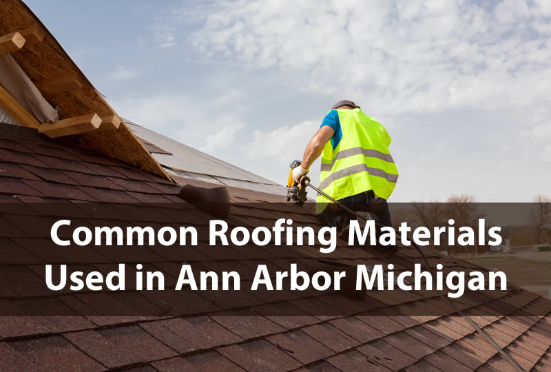 Common Roofing Materials Used in Ann Arbor Michigan