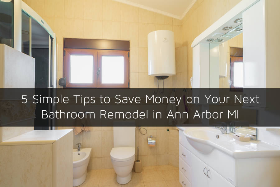 Bathroom Remodeling Ann Arbor : Simple tips to save money on your next bathroom remodel
