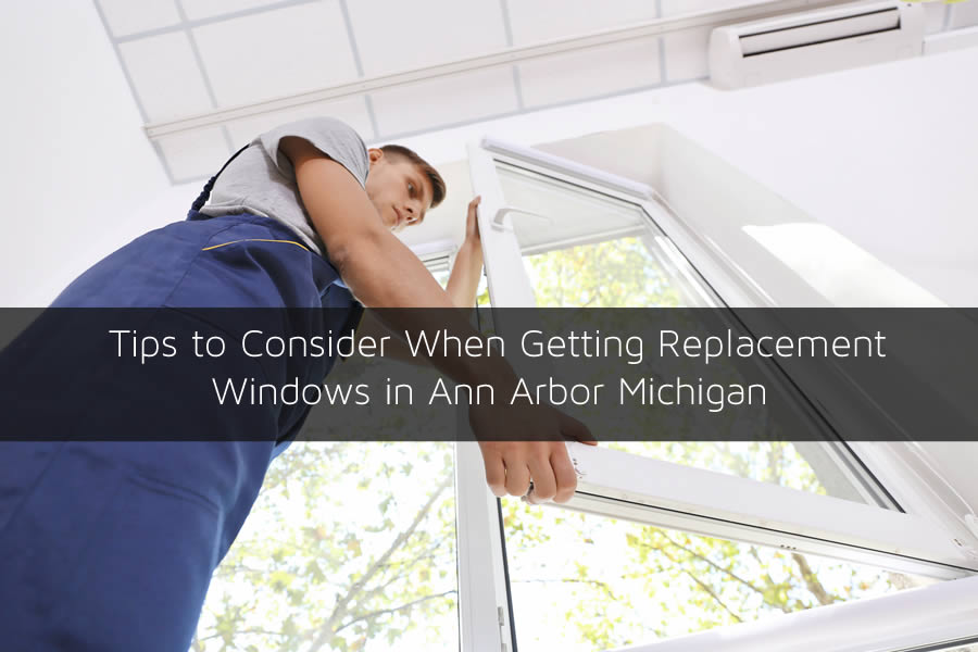 Tips to Consider When Getting Replacement Windows in Ann Arbor Michigan