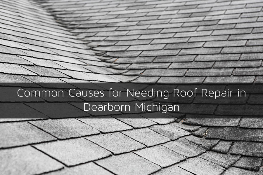 Common Causes for Needing Roof Repair in Dearborn Michigan