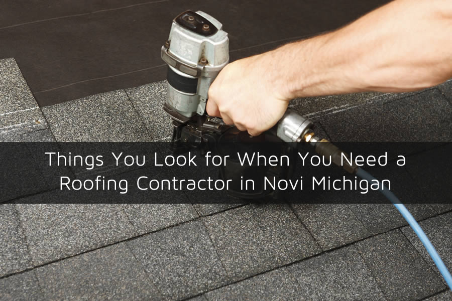 Things You Look for When You Need a Roofing Contractor in Novi Michigan