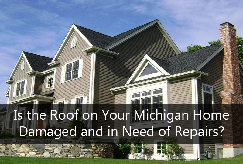 Is the Roof on Your Michigan Home Damaged and in Need of Repairs?