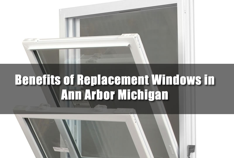 Benefits of Replacement Windows in Ann Arbor Michigan