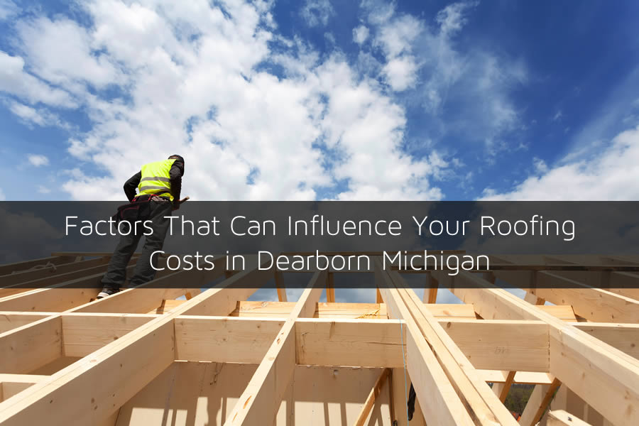 Factors That Can Influence Your Roofing Costs in Dearborn Michigan