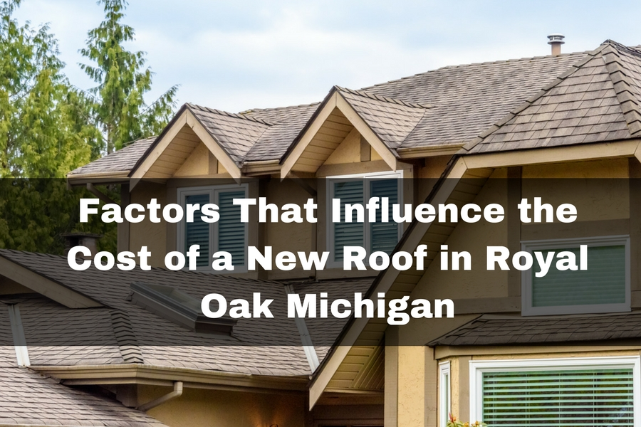 Factors That Influence the Cost of a New Roof in Royal Oak Michigan