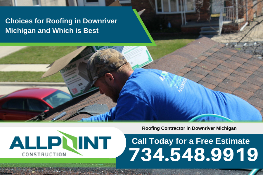 Choices for Roofing in Downriver Michigan and Which is Best
