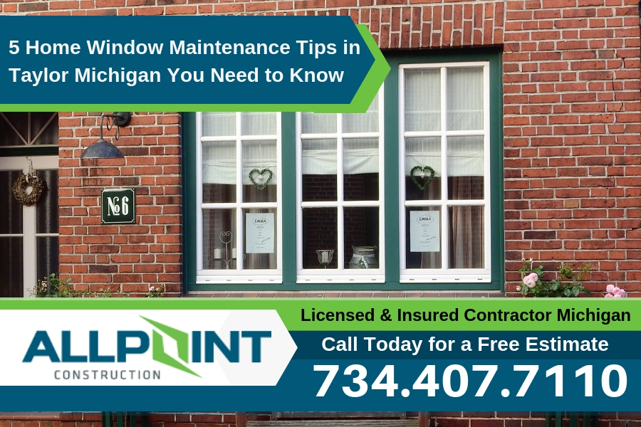 5 Home Window Maintenance Tips in Taylor Michigan You Need to Know