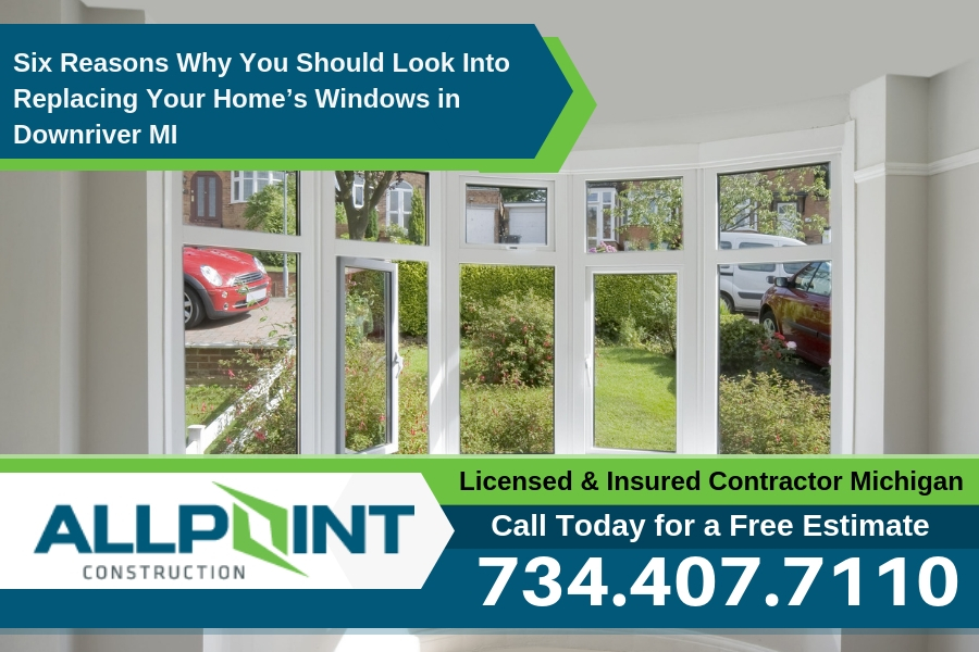 Six Reasons Why You Should Look Into Replacing Your Home's Windows in Downriver MI