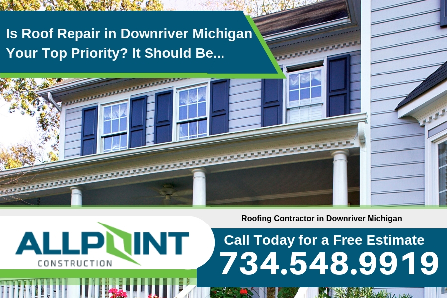 Is Roof Repair in Downriver Michigan Your Top Priority? It Should Be...