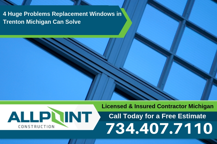 4 Huge Problems Replacement Windows in Trenton Michigan Can Solve