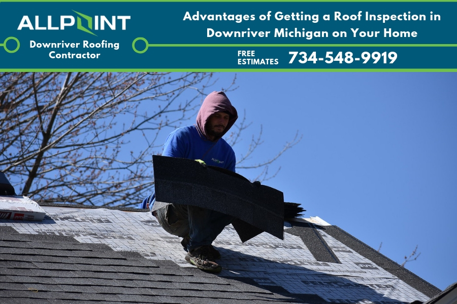 Advantages of Getting a Roof Inspection in Downriver Michigan on Your Home