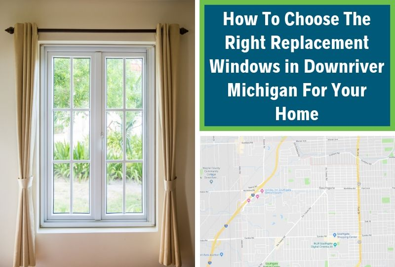How To Choose The Right Replacement Windows in Downriver Michigan For Your Home