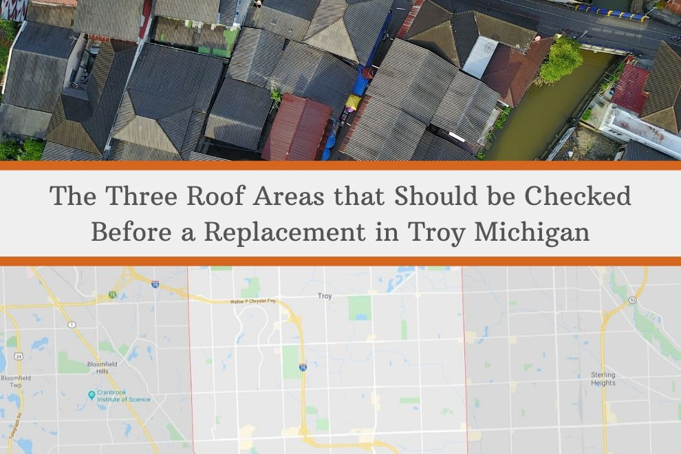 The Three Roof Areas that Should be Checked Before a Replacement in Troy Michigan
