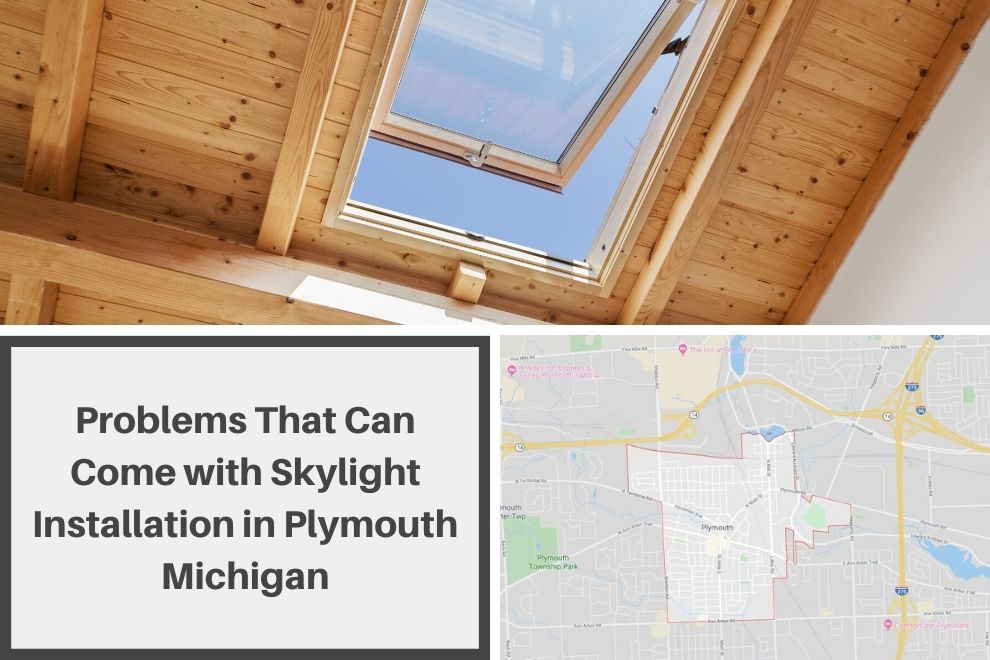Problems That Can Come with Skylight Installation in Plymouth Michigan